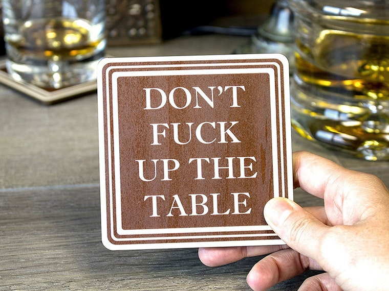 Keephilarious coasters on handtokeep your guests in line (and your furniture looking mint)
